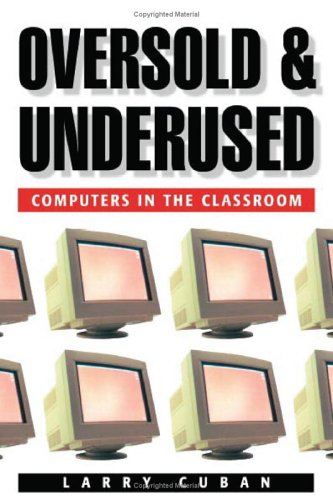 Oversold and Underused: Computers in the Classroom 9780674011090