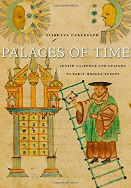 Palaces of Time: Jewish Calendar and Culture in Early Modern Europe 9780674052543