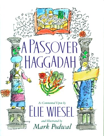 Passover Haggadah: As Commented Upon by Elie Wiesel and Illustrated by Mark Podwal 9780671799960