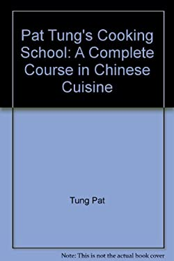 Pat Tung's Cooking School: A Complete Course in Chinese Cuisine