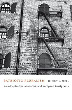 Patriotic Pluralism: Americanization Education and European Immigrants 9780674046382