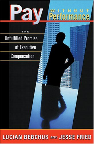 Pay Without Performance Pay Without Performance: The Unfulfilled Promise of Executive Compensation the Unfulfilled Promise of Executive Compensation 9780674016651