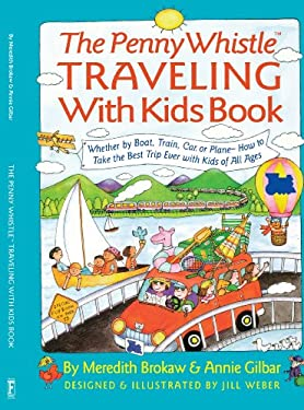 Penny Whistle Traveling-With-Kids Book: Whether by Boat, Train, Car, or Plane...How to Take the Best Trip Ever with Kids 9780671881368