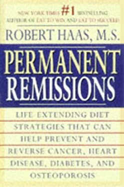 Permanent Remissions: Life-Extending Diet Strategies That Can Help Prevent and Reverse Cancer, Heart Disease, Diabetes, and Osteoporosis 9780671007775
