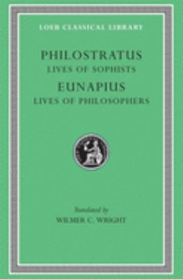 Lives of the Sophists. Eunapius: Lives of the Philosophers and Sophists 9780674991491