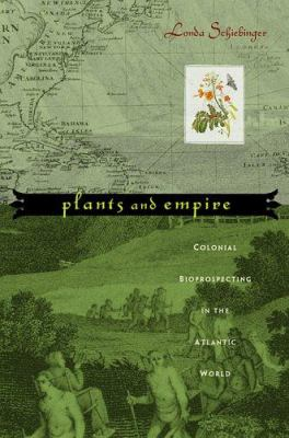 Plants and Empire: Colonial Bioprospecting in the Atlantic World 9780674014879