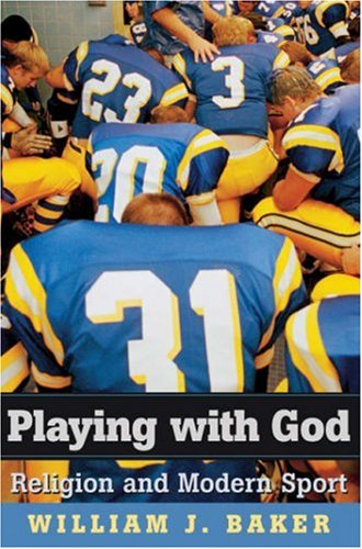 Playing with God: Religion and Modern Sport 9780674024212