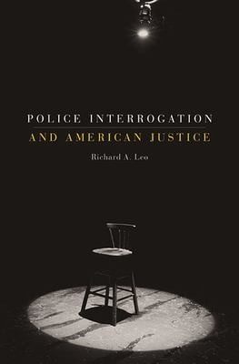 Police Interrogation and American Justice 9780674035317