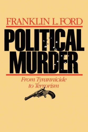 Political Murder Political Murder: From Tyrannicide to Terrorism from Tyrannicide to Terrorism 9780674686366