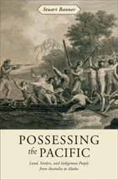 Possessing the Pacific: Land, Settlers, and Indigenous People from Australia to Alaska 2459482
