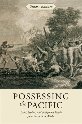 Possessing the Pacific: Land, Settlers, and Indigenous People from Australia to Alaska 9780674026124
