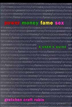 Power Money Fame Sex: A User's Guide 9780671041281