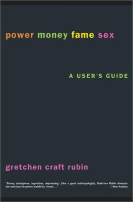 Power Money Fame Sex: A User's Guide 9780671041298