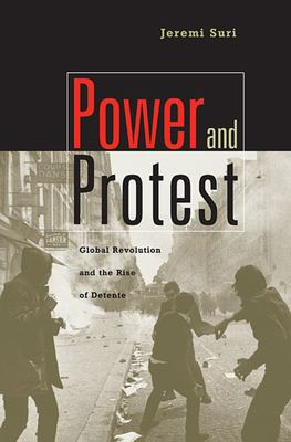 Power and Protest: Global Revolution and the Rise of Detente 9780674017634