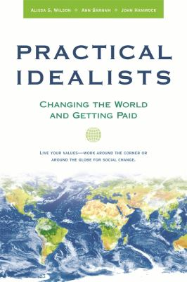 Practical Idealists: Changing the World and Getting Paid 9780674032071