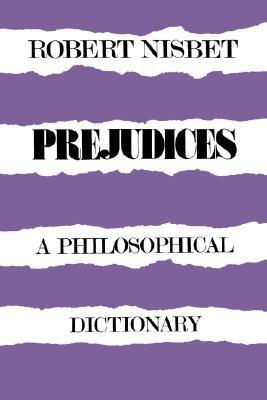Prejudices Prejudices: A Philosophical Dictionary a Philosophical Dictionary 9780674700666