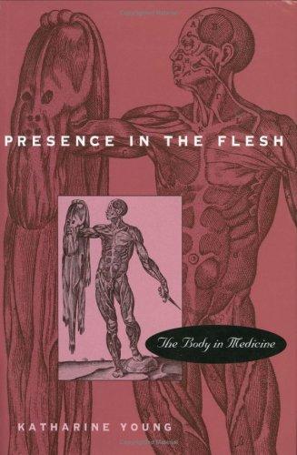 Presence in the Flesh: The Body in Medicine 9780674701816