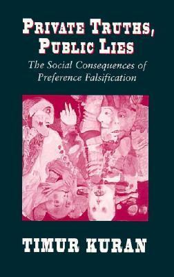 Private Truths, Public Lies: The Social Consequences of Preference Falsification 9780674707573