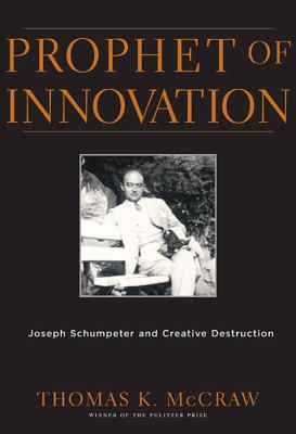 Prophet of Innovation: Joseph Schumpeter and Creative Destruction 9780674034815