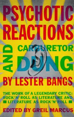Psychotic Reactions and Carburetor Dung: The Work of a Legendary Critic: Rock'n'roll as Literature and Literature as Rock 'N'roll 9780679720454