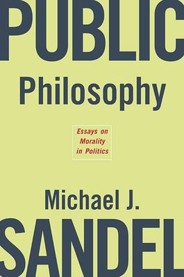 Public Philosophy: Essays on Morality in Politics 9780674023659