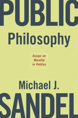 Public Philosophy: Essays on Morality in Politics 9780674019287