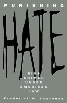 Punishing Hate: Bias Crimes Under American Law 9780674738454