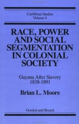 Race, Power and Social Segmentation in Colonial Society: Guyana After Slavery 1838-1891 9780677219806