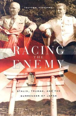 Racing the Enemy: Stalin, Truman, and the Surrender of Japan 9780674022416