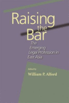 Raising the Bar: The Emerging Legal Profession in East Asia 9780674014527