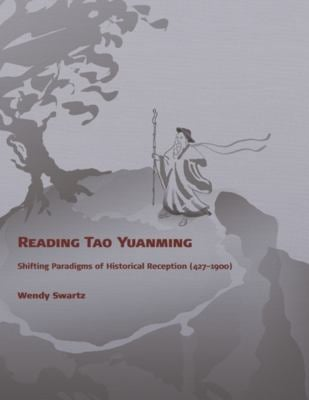 Reading Tao Yuanming: Shifting Paradigms of Historical Reception (427 - 1900) 9780674031845