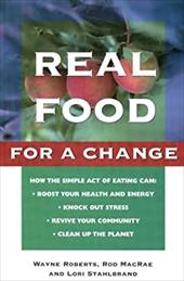 Real Food for a Change: Bringing Nature, Health, Joy and Justice to the Table 2478153