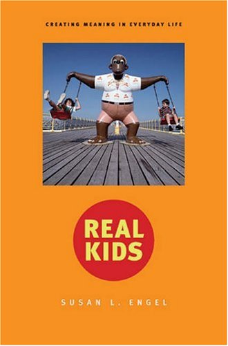 Real Kids: Creating Meaning in Everyday Life 9780674018839