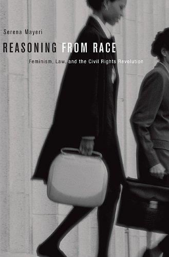 Reasoning from Race: Feminism, Law, and the Civil Rights Revolution 9780674047594