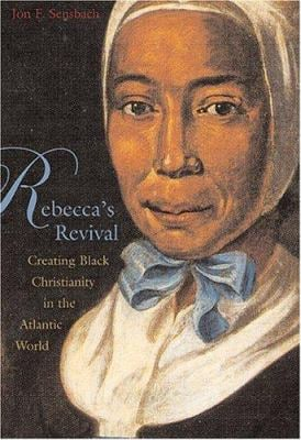 Rebecca's Revival: Creating Black Christianity in the Atlantic World 9780674016897