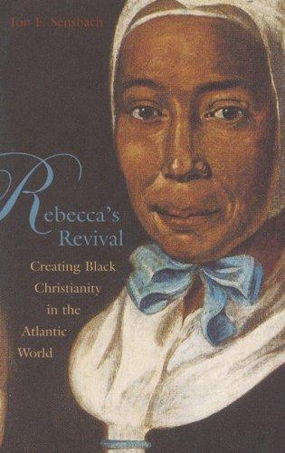 Rebecca's Revival: Creating Black Christianity in the Atlantic World 9780674022577