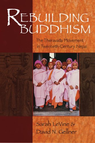 Rebuilding Buddhism: The Theravada Movement in Twentieth-Century Nepal 9780674019089