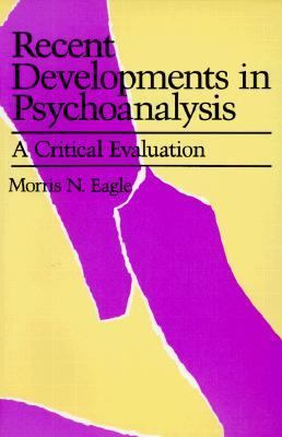 Recent Developments in Psychoanalysis: A Critical Evaluation Morris N. Eagle