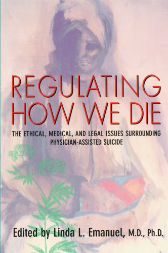Regulating How We Die: The Ethical, Medical, and Legal Issues Surrounding Physician-Assisted Suicide 9780674666542