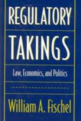 Regulatory Takings: Law, Economics, and Politics 9780674753884