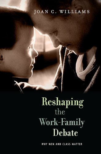 Reshaping the Work-Family Debate: Why Men and Class Matter 9780674055674