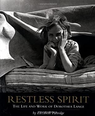 Restless Spirit: The Life and Work of Dorothea Lange - Partridge, Elizabeth