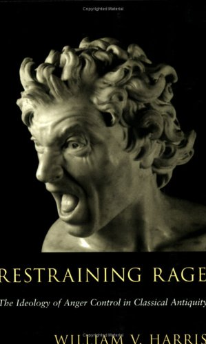 Restraining Rage: The Ideology of Anger Control in Classical Antiquity 9780674013865