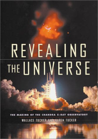 Revealing the Universe: The Making of the Chandra X-Ray Observatory 9780674004979