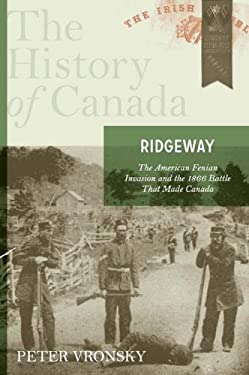 Ridgeway: The American Fenian Invasion and the 1866 Battle That Made Canada 9780670068036
