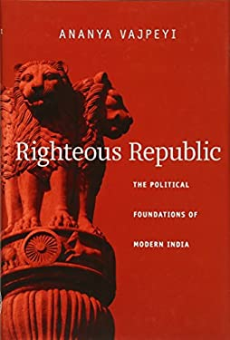 Righteous Republic: The Political Foundations of Modern India 9780674048959
