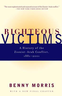Righteous Victims : A History of the Zionist-Arab Conflict, 1881-1998