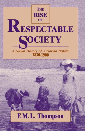 Rise of Respectable Society: A Social History of Victorian Britain, 1830-1900 9780674772861