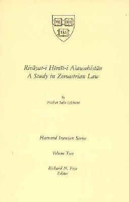 Rivayat-I Hemit-I Asawahistan: A Study in Zoroastrian Law 9780674773059