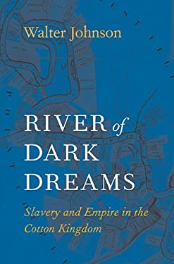 River of Dark Dreams: Slavery and Empire in the Cotton Kingdom 9780674045552